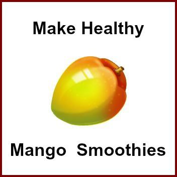Make Healthy Mango Smoothies Using Mango or Mango Juice